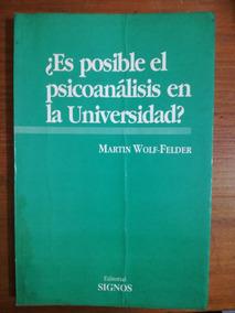 ¿es Posible El Psicoanálisis En La Universidad? -wolf-felder