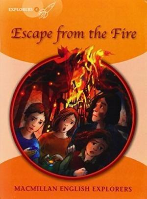 escape from the fire - macmillan english explorers level 4