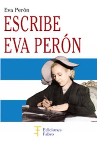 escribe eva perón  - ed. fabro