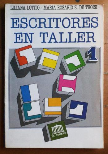 escritores en taller 1 / lotito - troisi (ed. el ateneo)