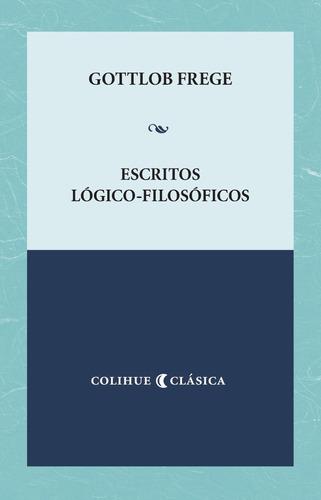 escritos logico - filosoficos - gottlobfrege - colihue