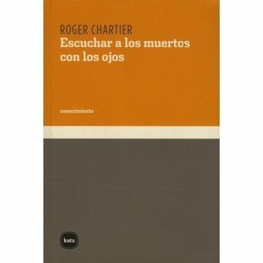 escuchar a los muertos, roger chartier, katz