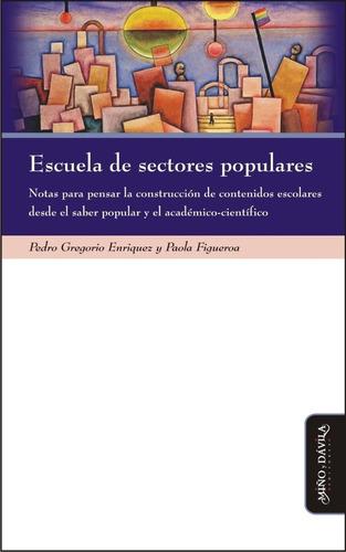 escuela de sectores populares / p.g. enriquez y p. figueroa