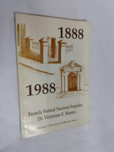escuela dr. victoriano montes dolores bs. as. 1888-1988