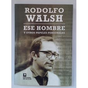 Ese Hombre Y Otros Papeles Personales, Rodolfo Walsh