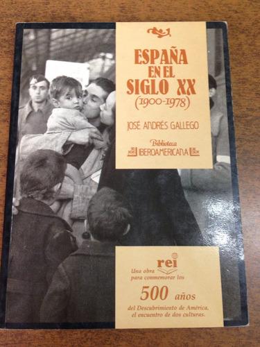 españa en el siglo xx / jose andres gallego