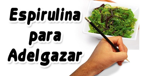 espirulina spirulina proteina  adelgazar bajar perder peso