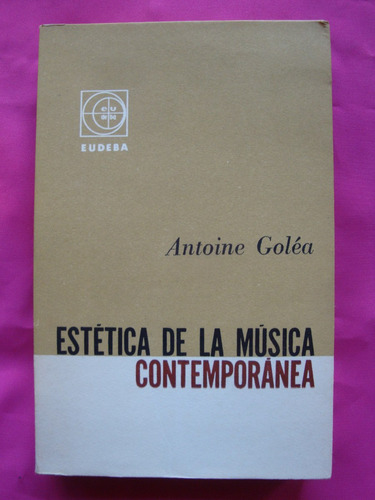 estetica de la musica contemporanea - antoine golea - eudeba