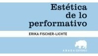 estética de lo performativo, erika fischer lichte, abada