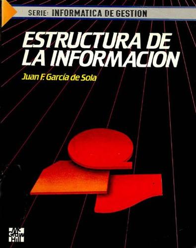 estructura de la información - juan garcía de sola - mc graw