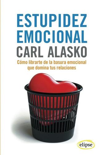 estupidez emocional de alasko carl