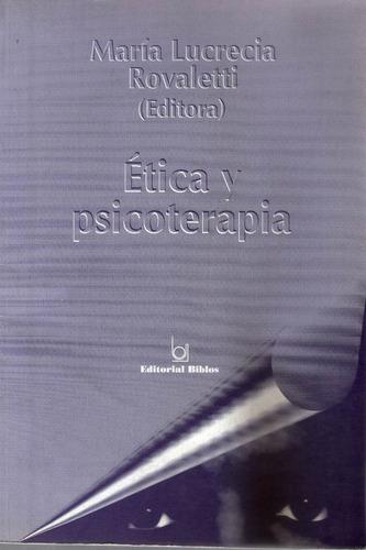 ética y psicoterapia - maría lucrecia rovaletti (editora)