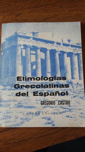 etimologías grecolatinas del español. gregorio castro.