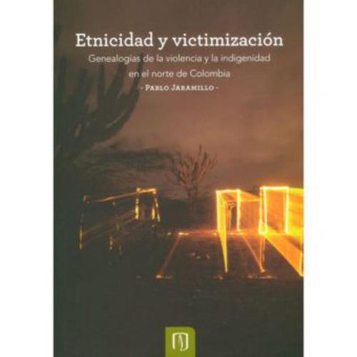 etnicidad y victimización. genealogías de la violencia y la