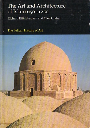 ettinghausen - the art and architecture of islam 650 1250
