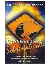 evangelismo sobrenatural. guillermo maldonado (libro nuevo)