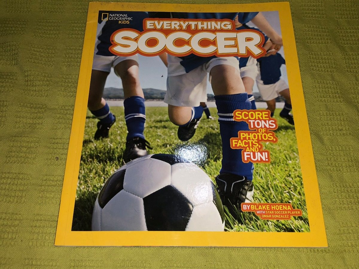 National Geographic Kids Everything Soccer Score Tons of Photos Facts and Fun