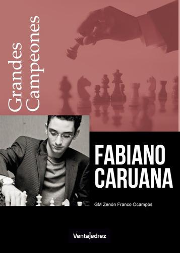 fabiano caruana - grandes campeones - ajedrez - novedad!!