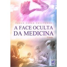 Face Oculta Da Medicina (a) - Paulo Cesar Fructuoso