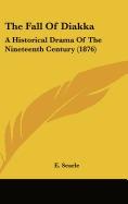 fall of diakka: a historical drama of the, e searle