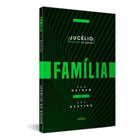 Família - Sua Origem E Seu Destino - Pr. Jucelio De Souza