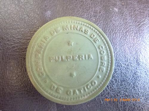 ficha cia .minera  gatico  5 pesos en pulperia  verde ver(28