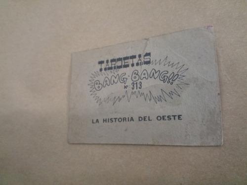figuritas original tarjetas bang bang nro 313 historia oeste