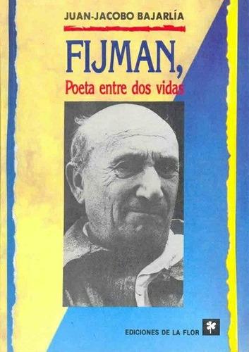 fijman: poeta entre dos vidas - juan - jacobo bajarlia