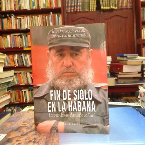 fin de siglo en la habana. jean françois fogel. ed. tm.