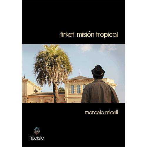 firket: misión tropical - marcelo miceli