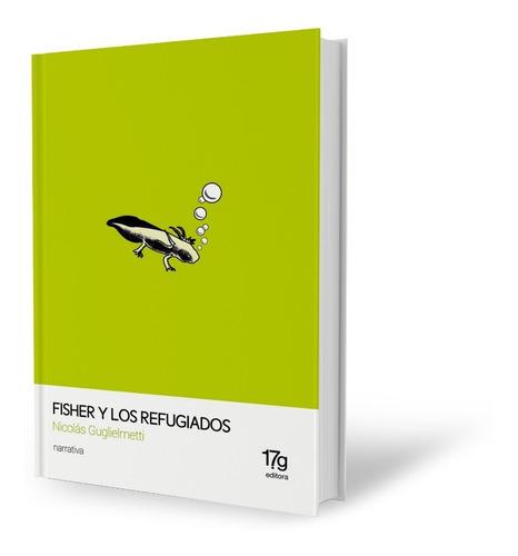 fisher y los refugiados - nicolás guglielmetti - 17grises