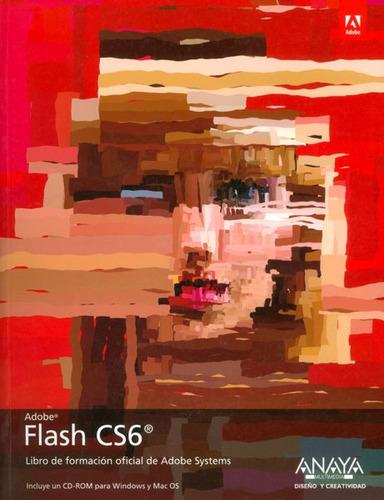 flash cs6. libro de formación oficial de adobe systems (incl