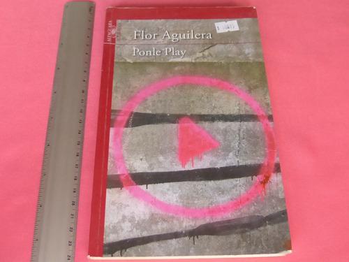 flor aguilera, ponle play , alfaguara, méxico, 2011, 133 pág