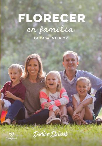 florecer en familia: la casa interior, denise dziwak - libro