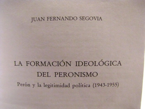 formacion ideologica del peronismo. juan fernando segovia.