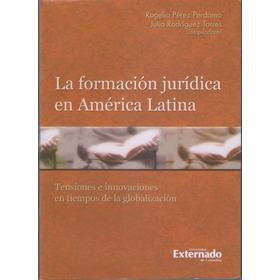Formacion Juridica En America Latina Tensiones - Perdomo Dyf