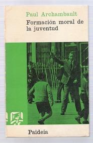 Formación Moral De La Juventud Paul Archambault