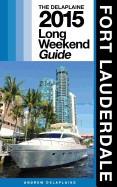 fort lauderdale - the delaplaine 2015 long weekend guide(lib