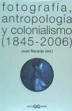 fotografía, antropología y colonialismo (1845-2006)(libro fo