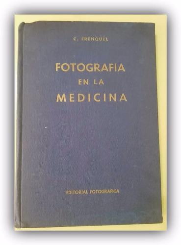 fotografía en la medicina  c. frenquel