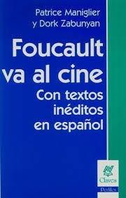 foucault va al cine - textos inéditos - maniglier y zabunyan