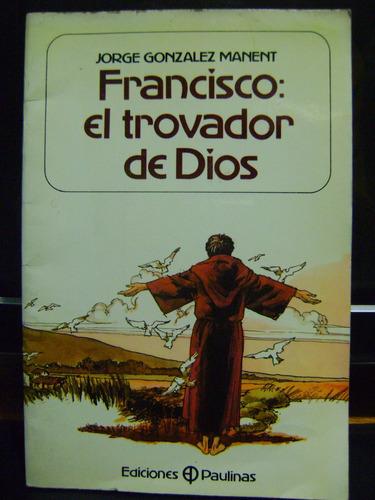 francisco: el favorito de dios jorge gonzalez manent
