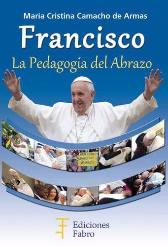 francisco, la pedagogía del abrazo. ediciones fabro
