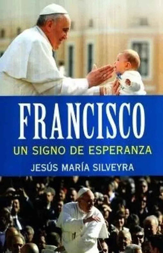 francisco - un signo de esperanza - jesus maria silveyra -