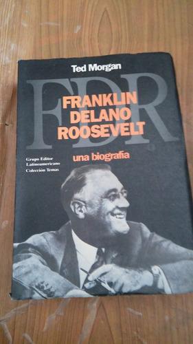 franklin delano roosevelt - morgan ted una biografía /1985