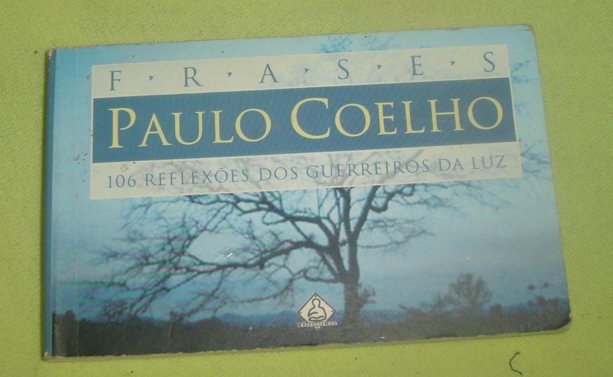 Frases 106 Reflexoes Dos Guerreiros Da Luz Paulo Coelho R 24