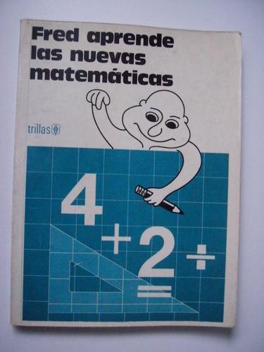 fred aprende las nuevas matemáticas - trillas 1983