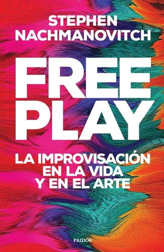 free play - stephen nachmanovitch - libro nuevo paidos