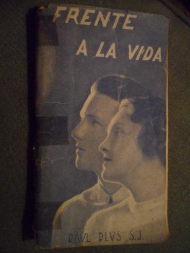 frente a la vida. raúl plus s.j. 1937.