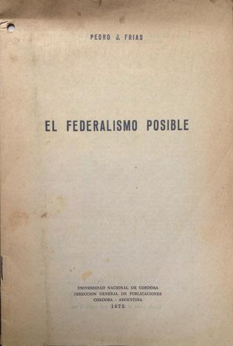 frias, pedro j. - el federalismo posible, universidad nacion